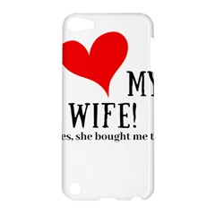 I Love My Wife Apple Ipod Touch 5 Hardshell Case by digitalartjunkie