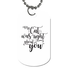My Cat Was Right About You Funny Cat Quote Dog Tag (two Sides)