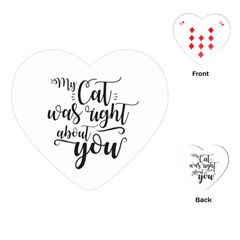 My Cat Was Right About You Funny Cat Quote Playing Cards (heart)