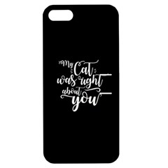 My Cat Was Right About You Funny Cat Quote Apple Iphone 5 Hardshell Case With Stand