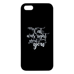 My Cat Was Right About You Funny Cat Quote Apple Iphone 5 Premium Hardshell Case