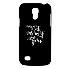 My Cat Was Right About You Funny Cat Quote Samsung Galaxy S4 Mini (gt I9190) Hardshell Case