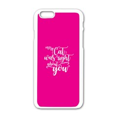 My Cat Was Right About You Funny Cat Quote Pink Magenta Background Apple Iphone 6/6s White Enamel Case by MAGA