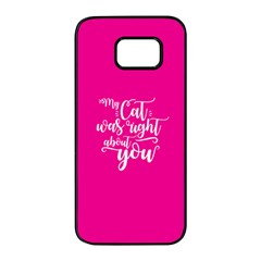 My Cat Was Right About You Funny Cat Quote Pink Magenta Background Samsung Galaxy S7 Edge Black Seamless Case by MAGA