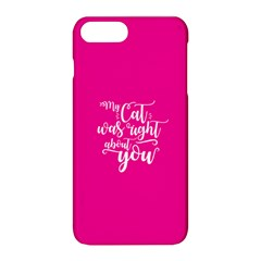 My Cat Was Right About You Funny Cat Quote Pink Magenta Background Apple Iphone 8 Plus Hardshell Case