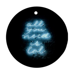 Party Night Bar Blue Neon Light Quote All You Need Is Lol Ornament (round) by snek