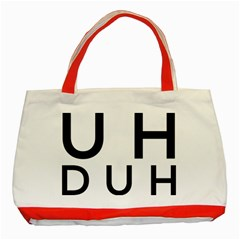 Uh Duh Classic Tote Bag (red) by FattysMerch