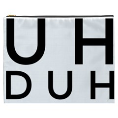 Uh Duh Cosmetic Bag (xxxl) by FattysMerch