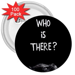 Who Is There? 3  Buttons (100 Pack)