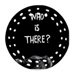 Who is there? Round Filigree Ornament (Two Sides) Back