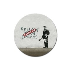 Banksy Graffiti Original Quote Follow Your Dreams Cancelled Cynical With Painter Magnet 3  (round) by snek