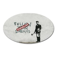 Banksy Graffiti Original Quote Follow Your Dreams Cancelled Cynical With Painter Oval Magnet by snek