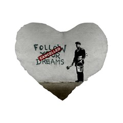 Banksy Graffiti Original Quote Follow Your Dreams Cancelled Cynical With Painter Standard 16  Premium Heart Shape Cushions by snek