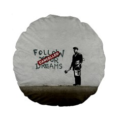 Banksy Graffiti Original Quote Follow Your Dreams Cancelled Cynical With Painter Standard 15  Premium Flano Round Cushions by snek