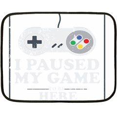 I Had To Pause My Game To Be Here Double Sided Fleece Blanket (mini)  by ChezDeesTees