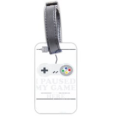 I Had To Pause My Game To Be Here Luggage Tag (two Sides) by ChezDeesTees