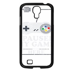 I Had To Pause My Game To Be Here Samsung Galaxy S4 I9500/ I9505 Case (black) by ChezDeesTees