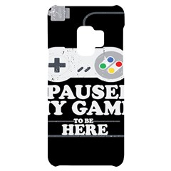 I Had To Pause My Game To Be Here Samsung S9 Black Uv Print Case by ChezDeesTees