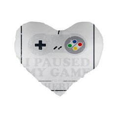 I Had To Pause My Game To Be Here Standard 16  Premium Flano Heart Shape Cushions by ChezDeesTees