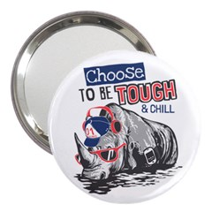 Choose To Be Tough & Chill 3  Handbag Mirrors by allthingseveryday