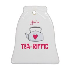Your Tea-riffic Bell Ornament (two Sides)