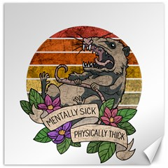 Possum - Mentally Sick Physically Thick Canvas 16  X 16
